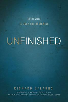 Book Review: Unfinished:Believing is only the Beginning, by Richard Stearns